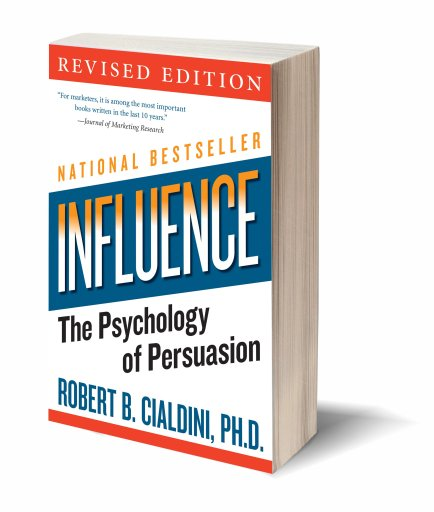 Influence - The Psychology of Persuasion by Robert B. Cialdini, Ph.D.