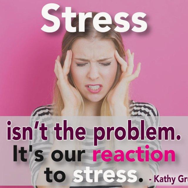 Stress isn't the problem