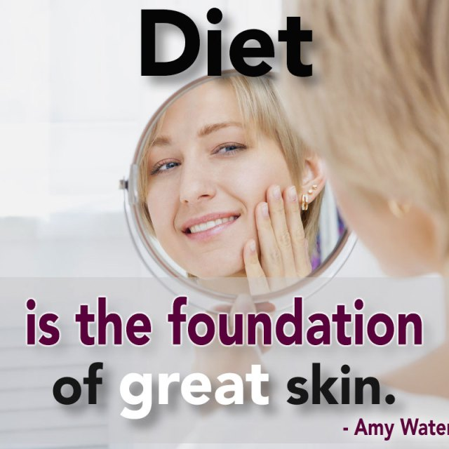 Diet is the foundation of great skin