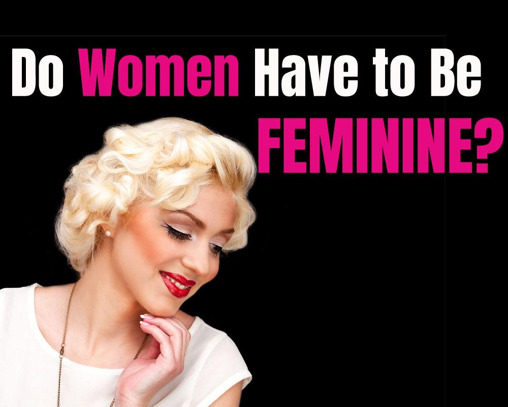 Do You Need to Be More Feminine?