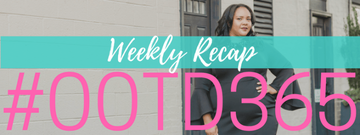 #OOTD365 Weekly Recap: January 28 – February 4, 2018