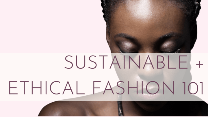 Sustainable and Ethical Fashion 101: Getting Over the Guilt