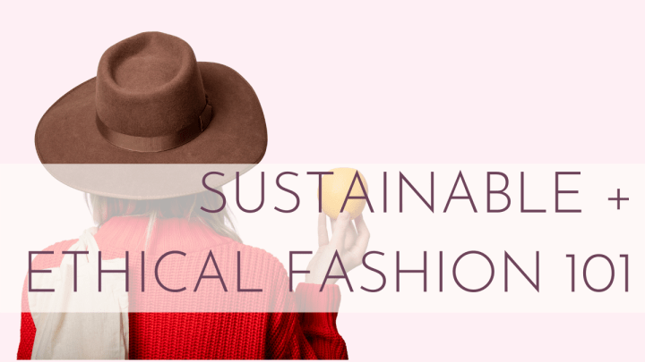 Sustainable and Ethical Fashion 101: What is Sustainable and Ethical Fashion?