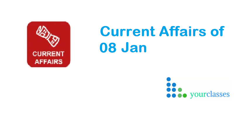 Current Affairs of 08 Jan