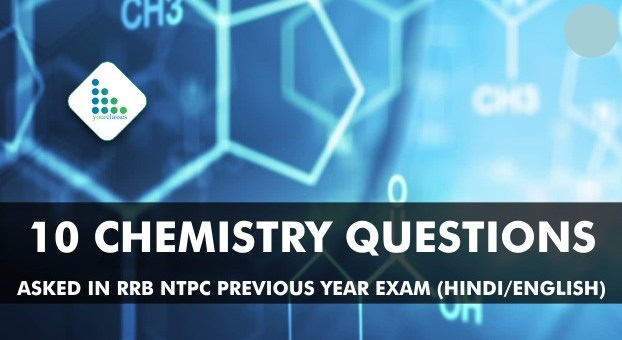 10 Chemistry Questions asked in RRB NTPC Previous year Exam (Hindi/English)
