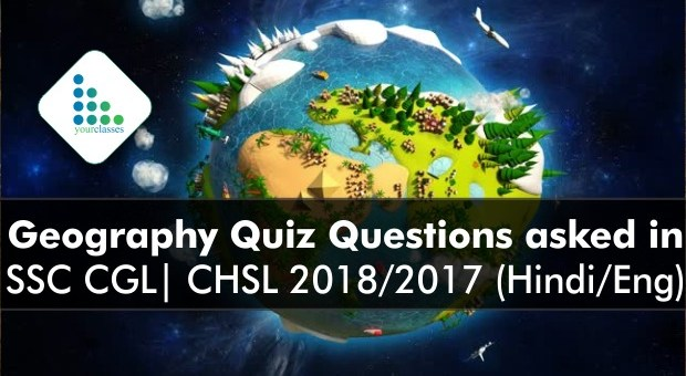 Geography Quiz Questions asked in SSC CGL| CHSL 2018/2017 (Hindi/Eng)