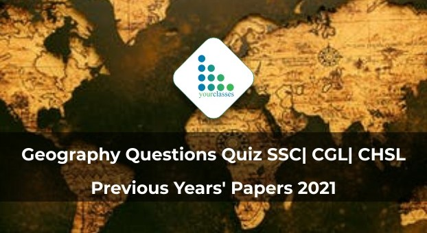 Geography Questions Quiz SSC| CGL| CHSL Previous Years' Papers 2021