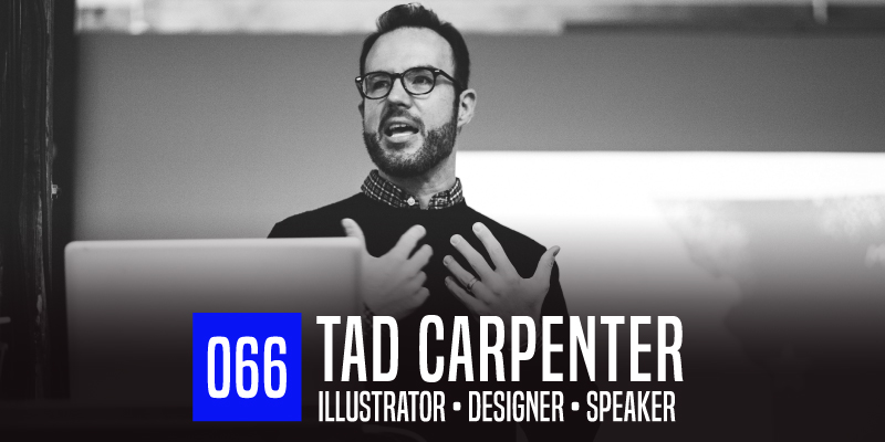 "PODCAST 066: ""Designer & Illustrator Tad Carpenter"""