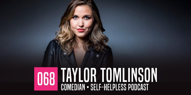 "PODCAST 068: ""Comedian Taylor Tomlinson"""
