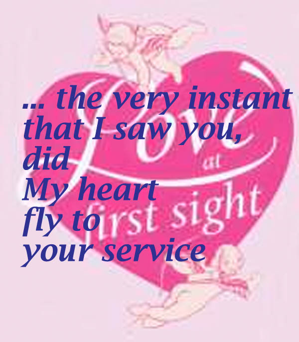 The First Time I Saw You Did My Heart Fly To Your Service U201c