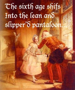 The sixth age shifts into the lean and slipper'd pantaloon,