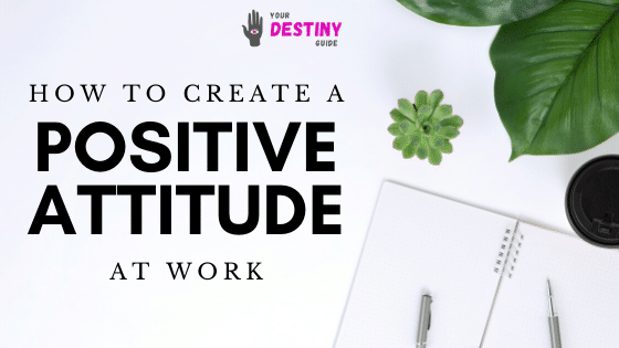 how to create a positive attitude at work