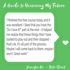 "Future Freebie Testimonial: I finished the free course today and it was excellent. I liked that you have the, ""Do I Love it?"" part at the end..."