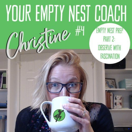 Your Empty Nest Coach Podcast, Episode 4: Empty Nest Prep Series 2/5 –  Observe your thoughts with kindness.