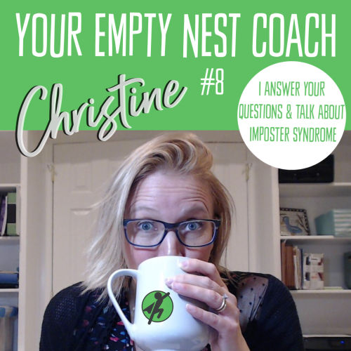 Your Empty Nest Coach Podcast, Episode 8. Imposter Syndrome and Answers to Your Questions