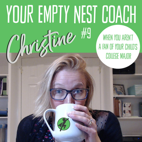 Your Empty Nest Coach Podcast, Episode 9: When You Aren't a Fan of Your Child's College Major