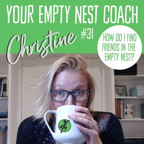 Your Empty Nest Coach Podcast, Episode 31:  How do I Find Friends in the Empty Nest?