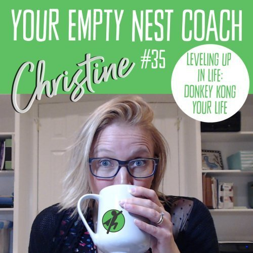 Your Empty Nest Coach Podcast, Episode 35: Leveling Up in Life – Donkey Kong your Life