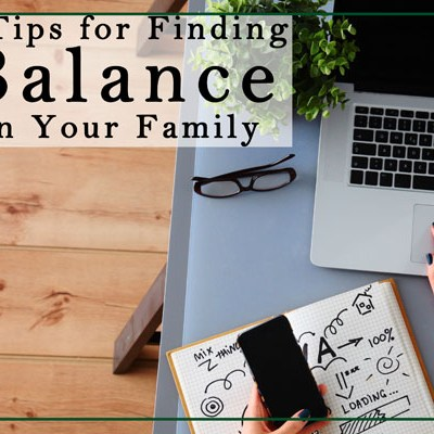 Tips for Finding Balance In Your Family Life