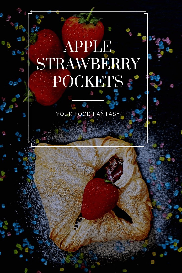 Apple Strawberry Pockets | Your Food Fantasy