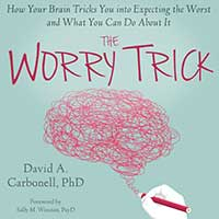"Anxiety Expert Dr. David Carbonell on ""The Worry Trick"""