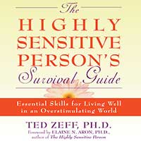 The Highly Sensitive Person's Survival Guide