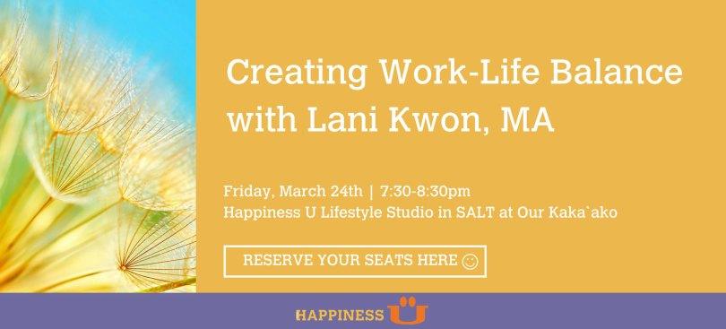 happiness u work life balance talk with Lani Kwan March 2017