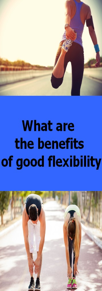 What are the benefits of good flexibility