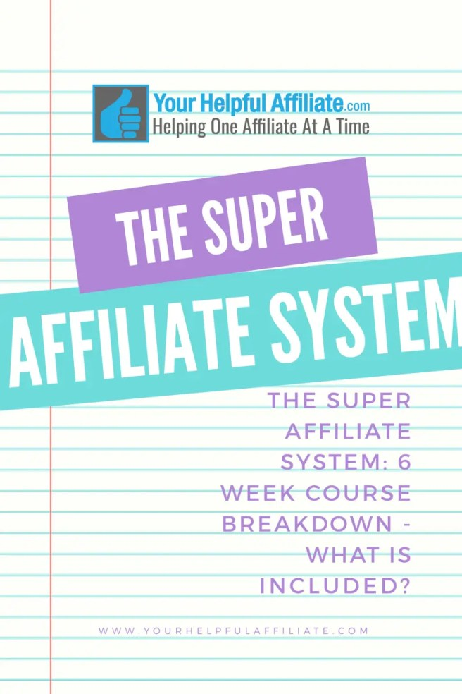 The Super Affiliate System: 6 Week Course Breakdown - What is included?