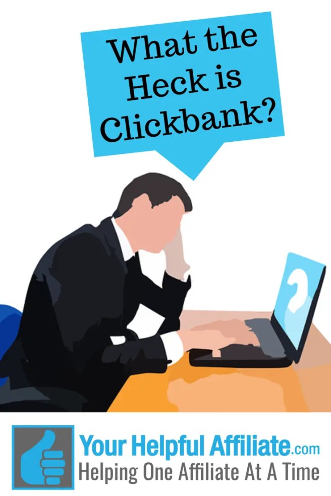 What the Heck is Clickbank?