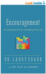Encouragement: The Unexpected Power of Building Others Up Paperback – May 11, 2013 by Larry Crabb