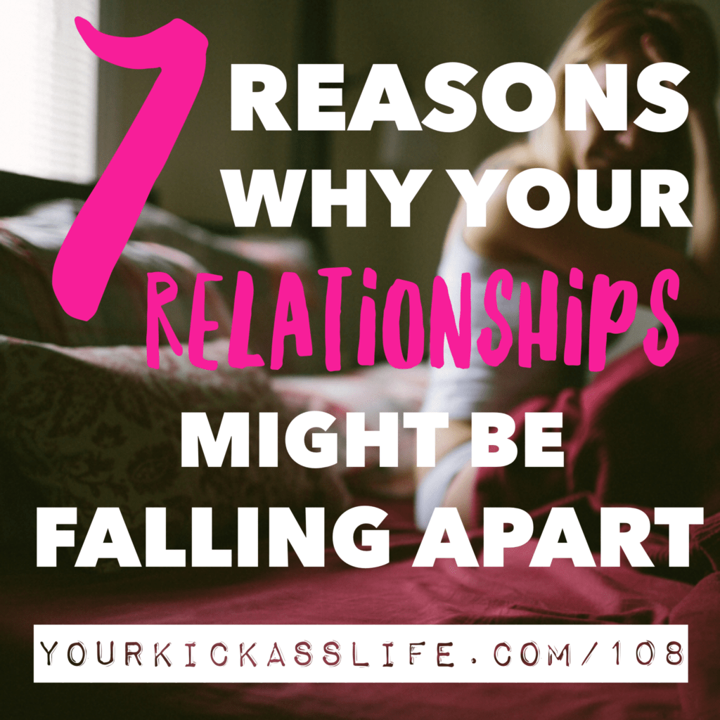 7 Reasons Why Your Relationships Might Be Falling Apart