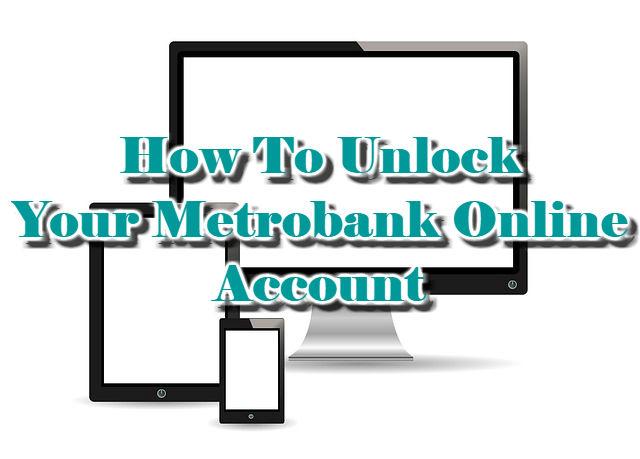 How To Unlock Your Metrobank Online Account