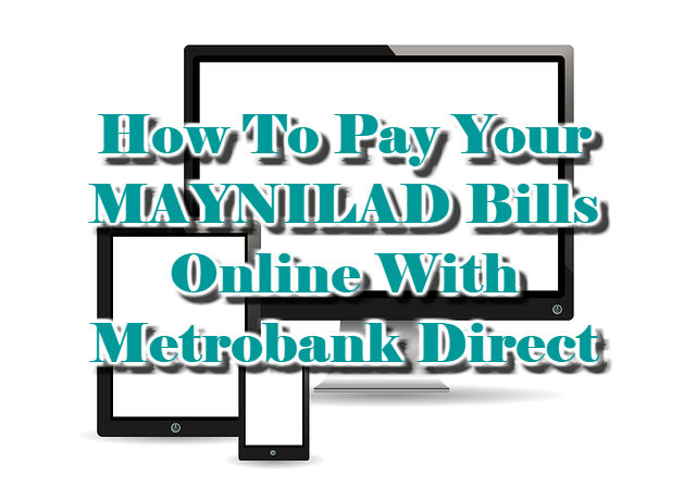 How To Pay Your MAYNILAD Bills Online With Metrobank Direct