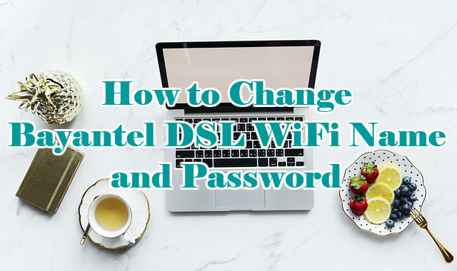 Bayantel DSL WiFi Name and Password Change