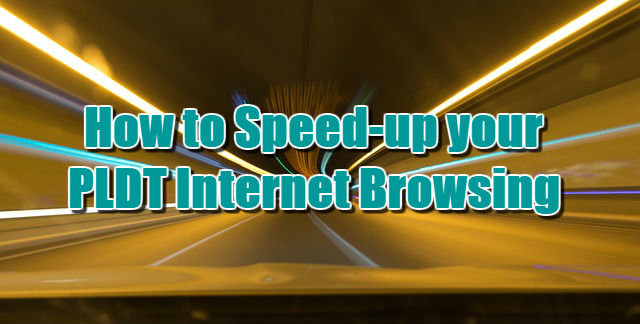 How to Speed-up your PLDT Internet Browsing