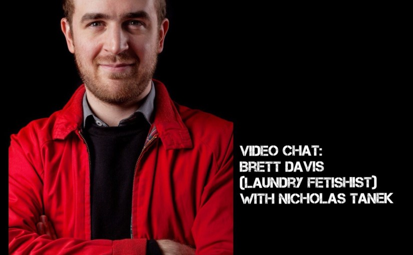 Video Chat: Brett Davis (The Podcast For Laundry) w/ Nicholas Tanek