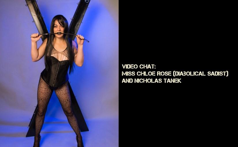 VIDEO CHAT:  Miss Chloe Rose (Diabolical Sadist) and Nicholas Tanek