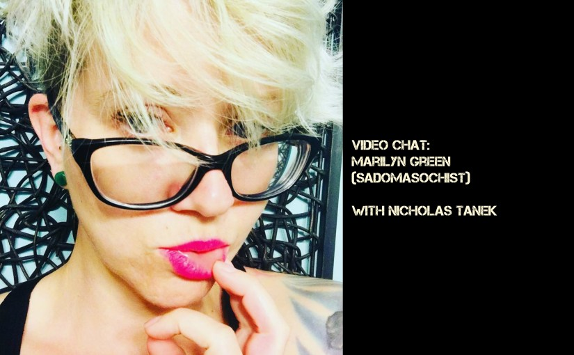 VIDEO CHAT: Marilyn Green (Sadomasochist) w/ Nicholas Tanek