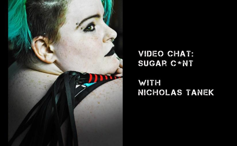 VIDEO CHAT: Sugarc*nt w/ Nicholas Tanek