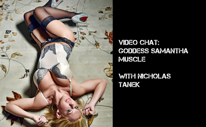 VIDEO CHAT:Goddess Samantha Muscle w/ Nicholas Tanek