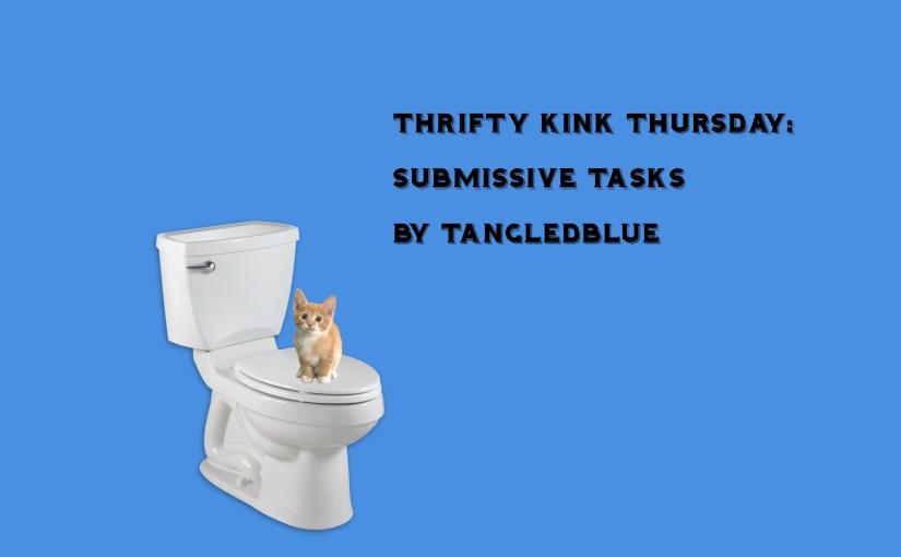 #ThriftyKinkThursday:  Submissive Tasks