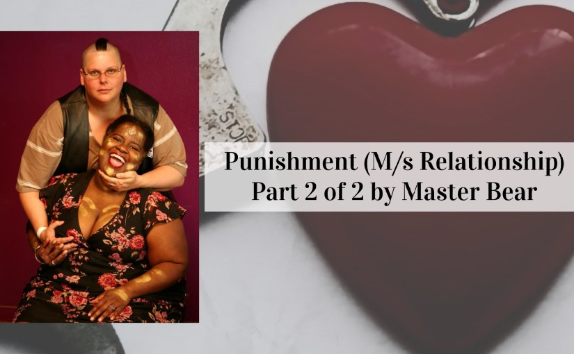 Punishment (M/s Relationship) – Part 2 of 2 by Master Bear