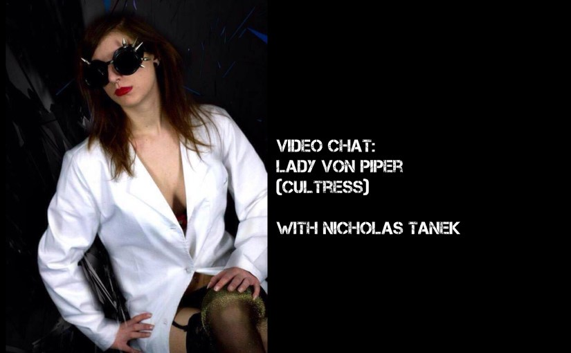 VIDEO CHAT: Lady Von Piper (Cultress) with Nicholas Tanek