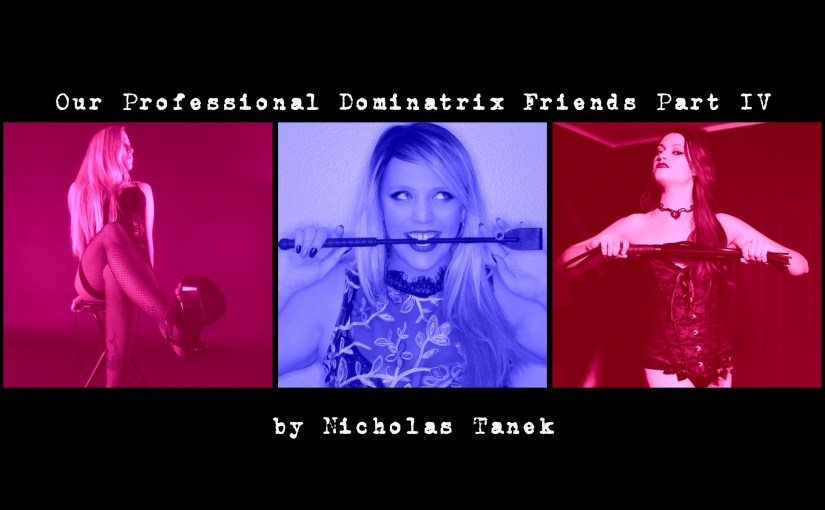 Our Professional Dominatrix Friends Part IV  By Nicholas Tanek