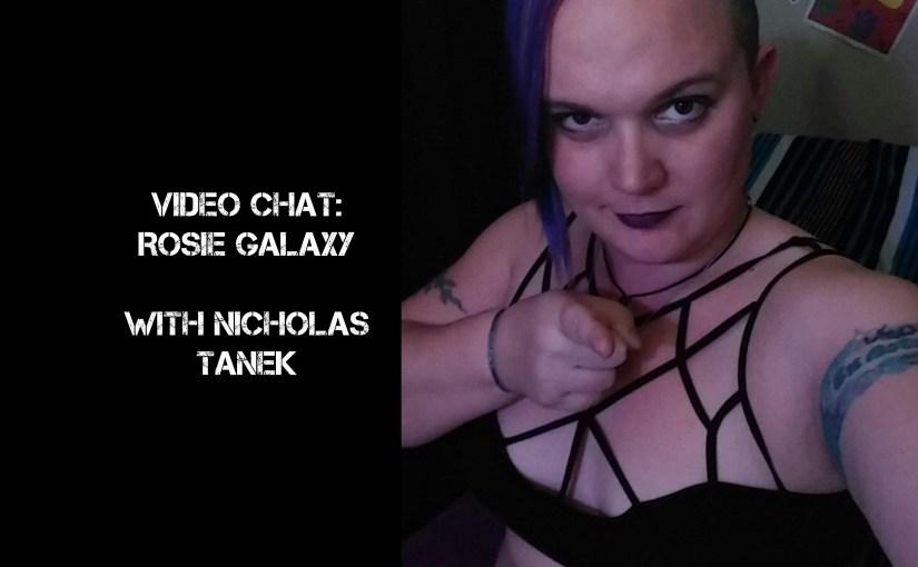 VIDEO CHAT: Rosie Galaxy with Nicholas Tanek