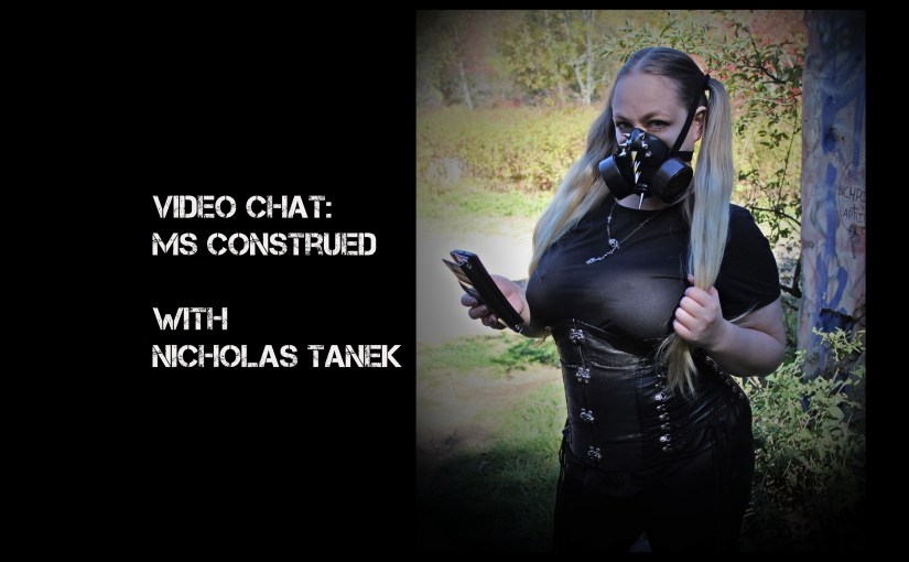 VIDEO CHAT: Ms Construed w/ Nicholas Tanek
