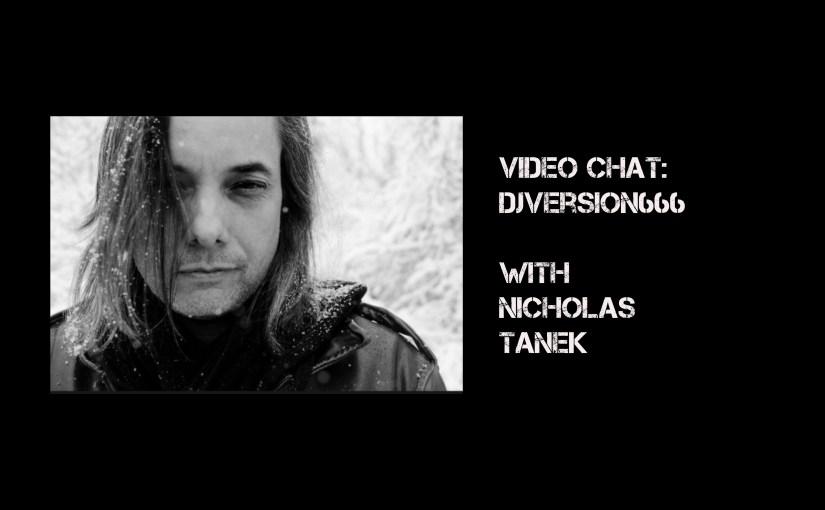 Video Chat: DJversion666 with Nicholas Tanek