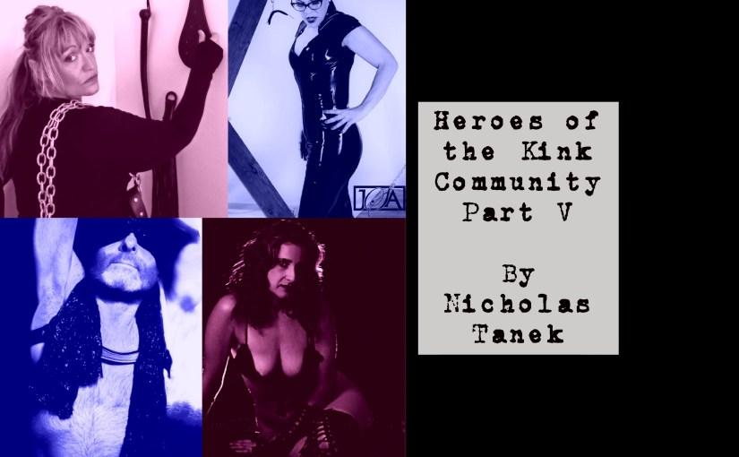Heroes of The Kink Community Part V by Nicholas Tanek
