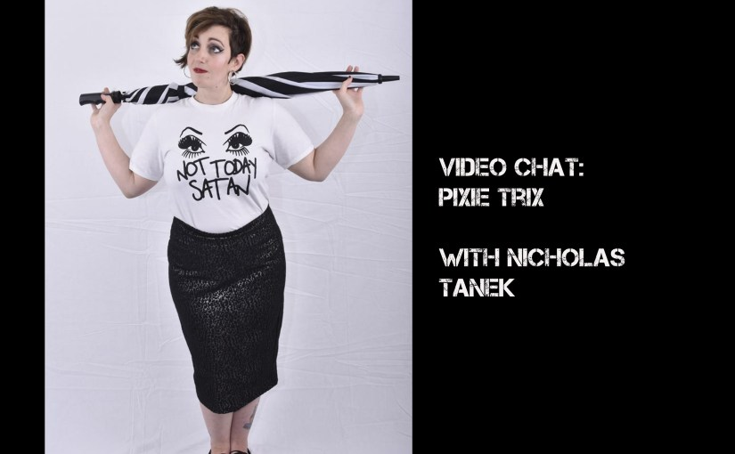 VIDEO CHAT: Pixie Trix with Nicholas Tanek